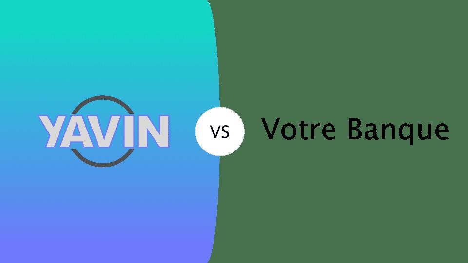 Yavin vs votre banque